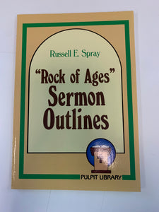 """Rock Of Ages"" Sermon Outlines by Russell E. Spray"