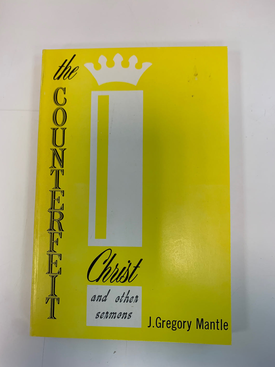 The Counterfeit Christ and Other Sermons by J. Gregory Mantle