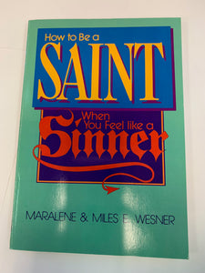 How to Be a Saint: When You Feel like a Sinner by Maralene & Miles E. Wesner