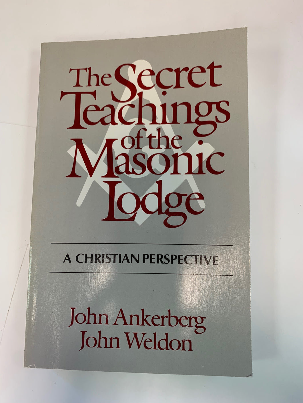 The Secret Teachings of the Masonic Lodge by John Ankerberg & John Weldon