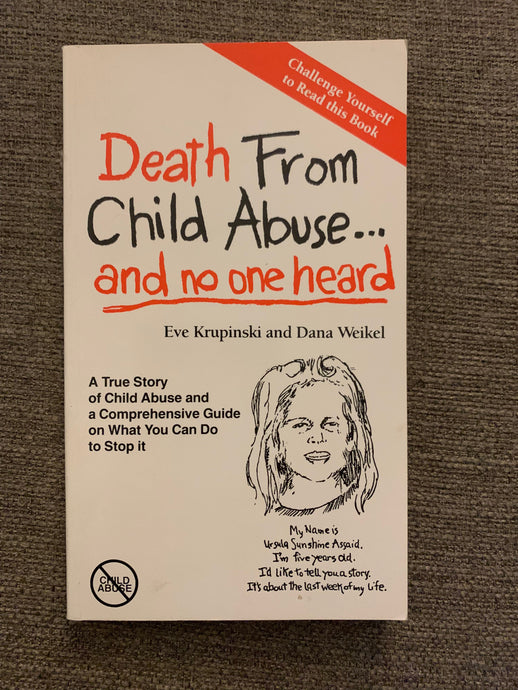 Death From Child Abuse... and No One Heard by Eve Krupinski & Dana Weikel