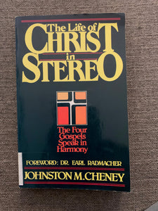 The Life of Christ in Stereo: The Four Gospels Speak in Harmony by Johnston M. Cheney