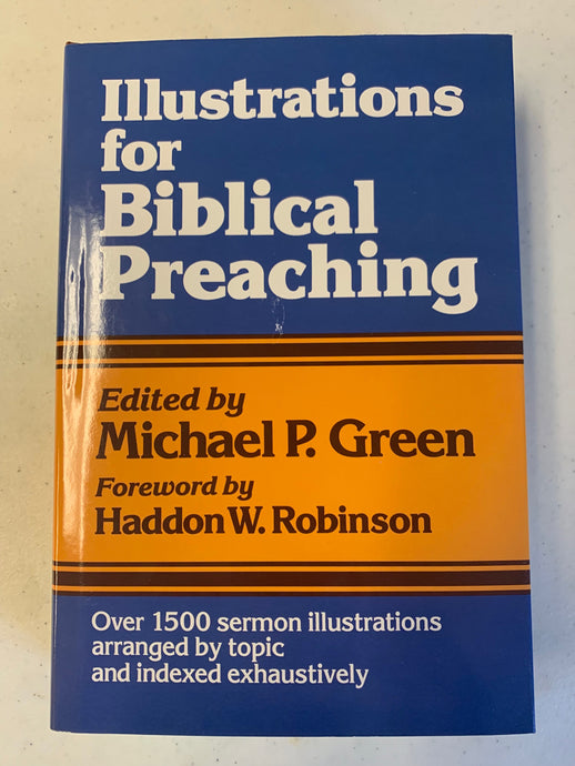 Illustrations for Biblical Preaching by Michael P. Green