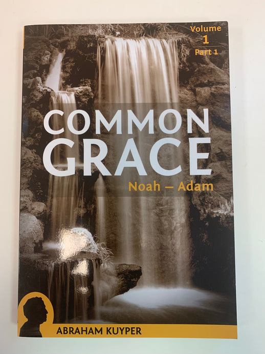 Common Grace: Noah - Adam by Abraham Kuyper
