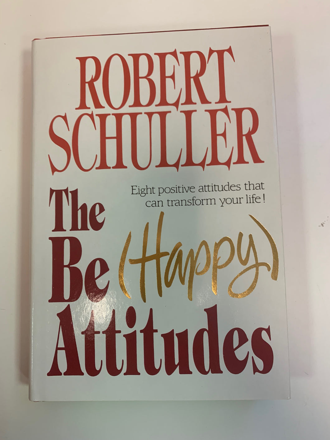 The Be (Happy) Attitudes by Robert Schuller
