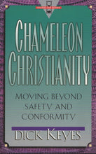 Load image into Gallery viewer, Chameleon Christianity: Moving Beyond Safety and Conformity by Dick Keyes