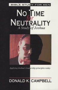 No Time for Neutrality: A Study of Joshua by Donald K. Campbell