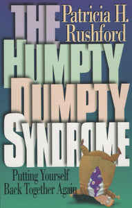 The Humpty Dumpty Syndrome: Putting Yourself Back Together Again by Patricia H. Rushford