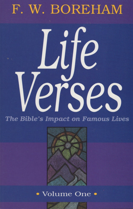 Life Verses: The Bible's Impact on Famous Lives, Vol. 1 by F. W. Boreham