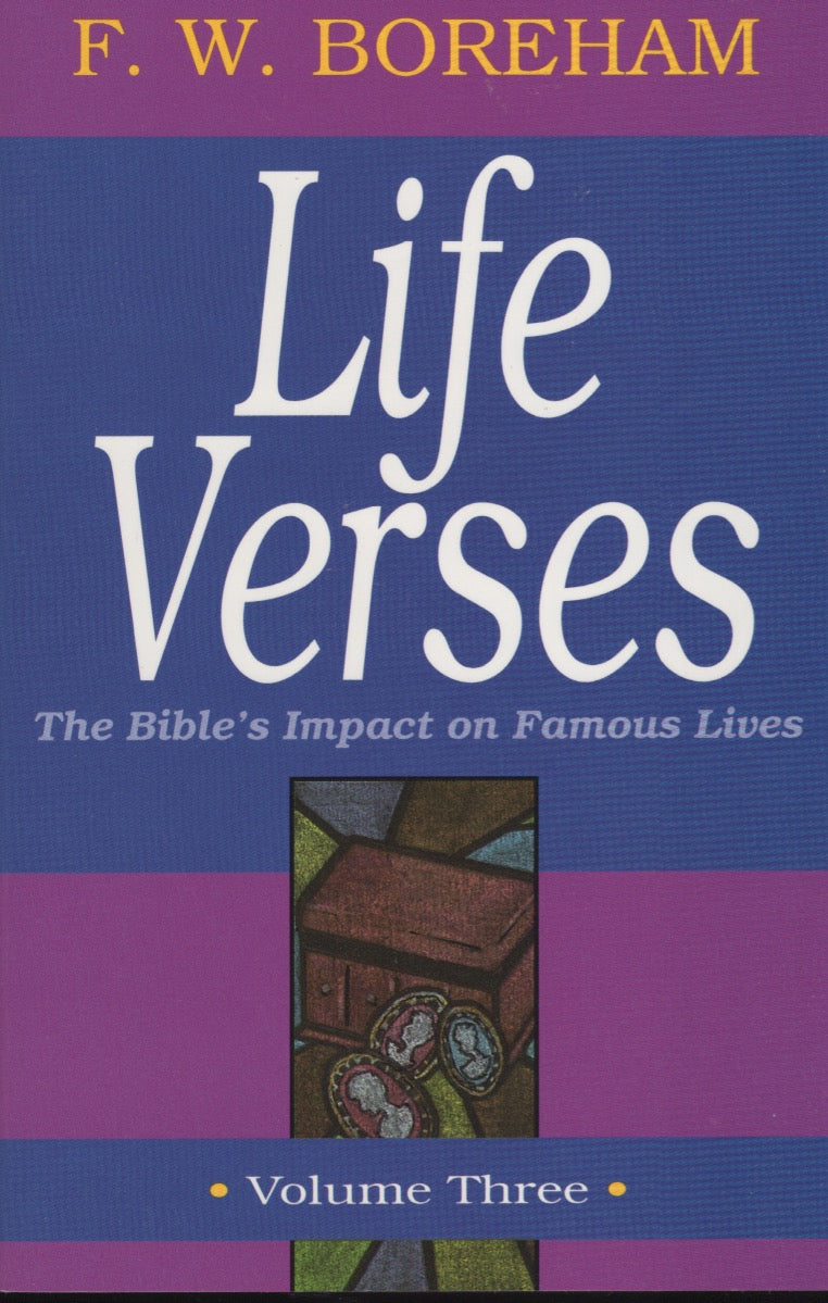 Life Verses: The Bible's Impact on Famous Lives, Vol. 3 by F. W. Boreham