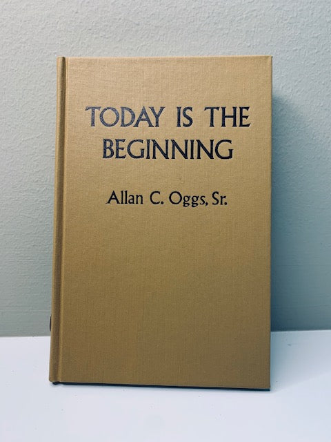 Today is the Beginning by Allan C. Oggs, Sr.