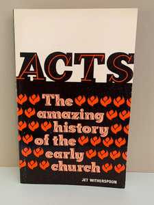 Acts: The Amazing History of the Early Church, by Jet Witherspoon