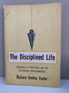 The Disciplined Life, by Richard Shelley Taylor