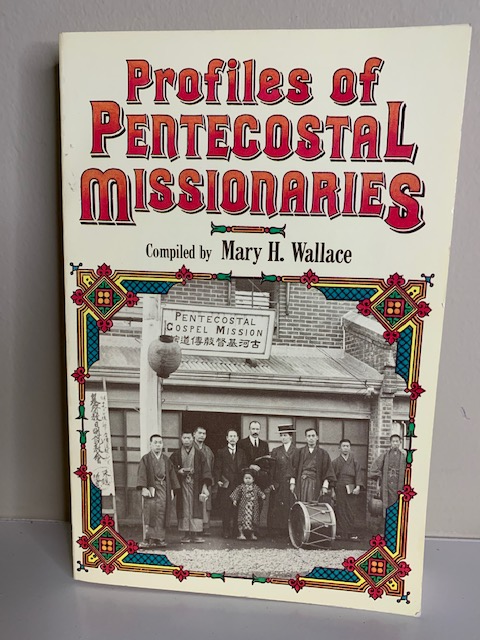 Profiles of Pentecostal Missionaries, compiled by Mary Wallace