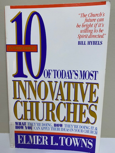10 of Today's Most Innovative Churches, by Elmer L. Towns