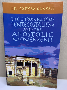 The Chronicles of the Apostolic Movement, by Gary W. Garrett