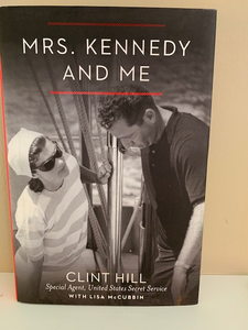 Mrs. Kennedy and Me, by Clint Hill