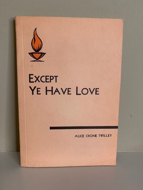 Except Ye Have Love, by Alice Crone Twilley