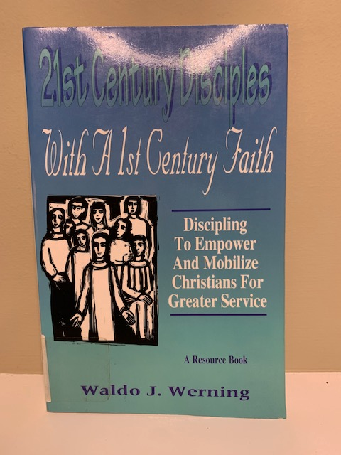 21st Century Disciples with a 1st Century Faith, by Waldo J. Werning