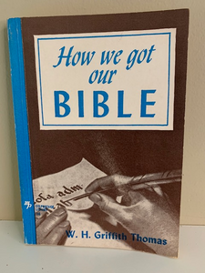 How We Got Our Bible, by W. H. Griffith Thomas