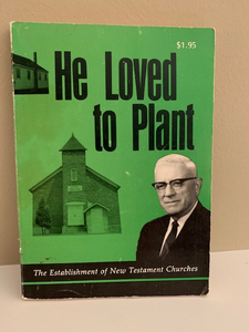 He Loved to Plant: The Establishment of New Testament Churches, about Donald Norbe