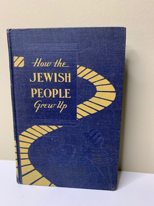 How the Jewish People Grew Up, by Mordecai I. Soloff