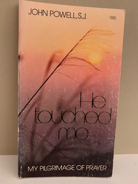 He Touched Me: My Pilgrimage of Prayer, by John Powell, S.J.