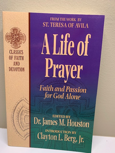 A Life of Prayer: Faith and Passion for God Alone, by St. Theresa of Avila