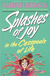 Splashes of Joy in the Cesspools of Life by Barbara Johnson