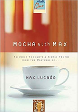 Load image into Gallery viewer, Mocha With Max: Friendly Thoughts & Simple Truths From The Writings Of Max Lucado
