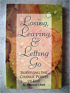 Losing, Leaving, & Letting Go by Marceal Clark