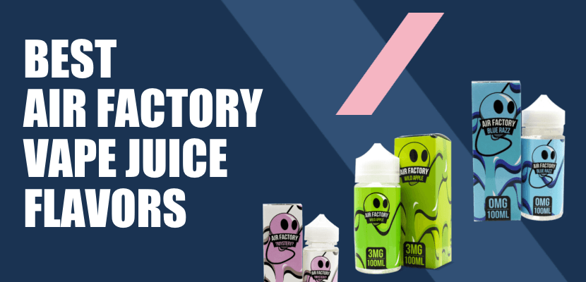 Air Factory E-Liquid Review 2019 All Flavors | Best Air Factory Vape Juice Flavors