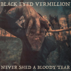 Black Eyed Vermillion - CD - Never Shed A Bloody Tear