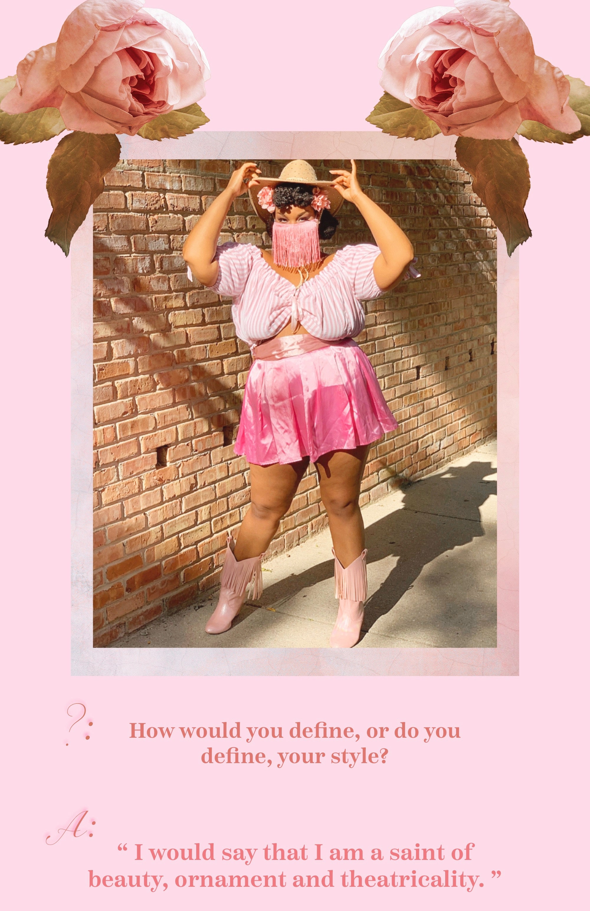 Standing with a brick wall to her back Essence stands facing forward, her hands are framing her face as she holds the edges of her cowgirl hat, she's wearing a custom fringe face mask, which match the fringe Hamilton cowboy boot. Iridessence stands wearing a satin pink skirt with a pink striped peasant top.