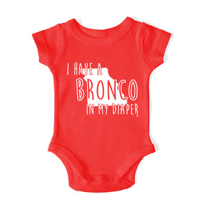 I HAVE A BRONCO IN MY DIAPER Baby One Piece