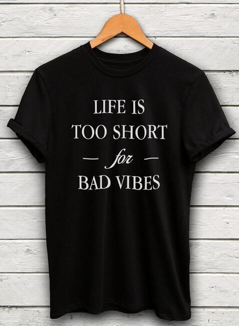 Life Is Too Short For Bad Vibes Tee