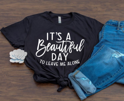 Beautiful Day to Leave Me Alone T-shirt - Alycia Mikay Fashion