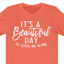 Load image into Gallery viewer, Beautiful Day to Leave Me Alone T-shirt - Alycia Mikay Fashion