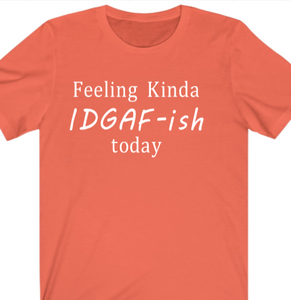 Feeling Kinda IDGAF-ish T-shirt - Alycia Mikay Fashion