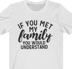If You Met My Family T-shirt - Alycia Mikay Fashion