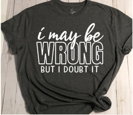 I May Be Wrong T-shirt - Alycia Mikay Fashion