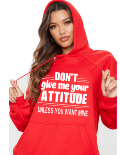 Don't Give Me Attitude Hoodie