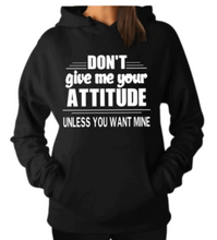 Load image into Gallery viewer, Don't Give Me Attitude Hoodie