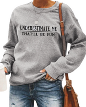 Load image into Gallery viewer, UNDERESTIMATE ME THAT'LL BE FUN  Sweatshirt