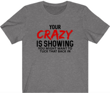 Load image into Gallery viewer, Your Crazy Is Showing T-Shirt - Alycia Mikay Fashion