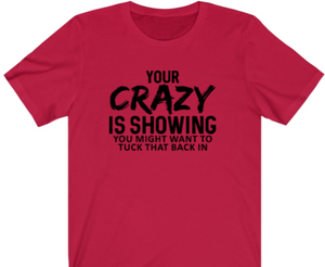 Your Crazy Is Showing T-Shirt - Alycia Mikay Fashion