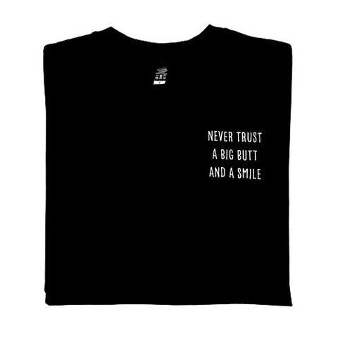 Never Trust A Big Butt and A Smile T-Shirt