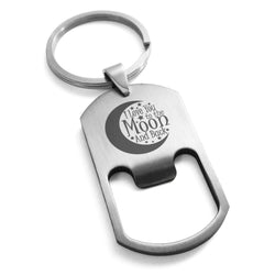 Stainless Steel Crescent I Love You to the Moon and Back Engraved Bottle Opener Dog Tag Keychain Keyring - Tioneer