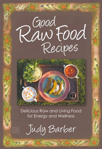 Good Raw Food Recipes by Judy Barber
