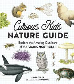 Curious Kids Nature Guide - Explore the Amazing Outdoors of the Pacific Northwest